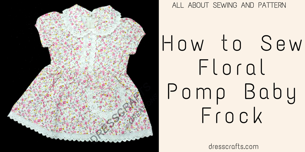 e51036abb How to Sew Floral Pomp Baby Frock - DressCrafts