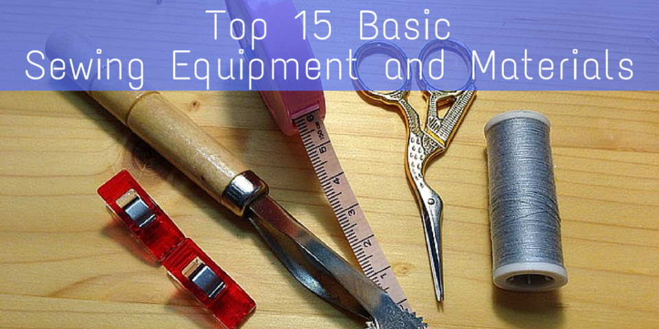 Top 15 Basic Sewing Equipment and Materials