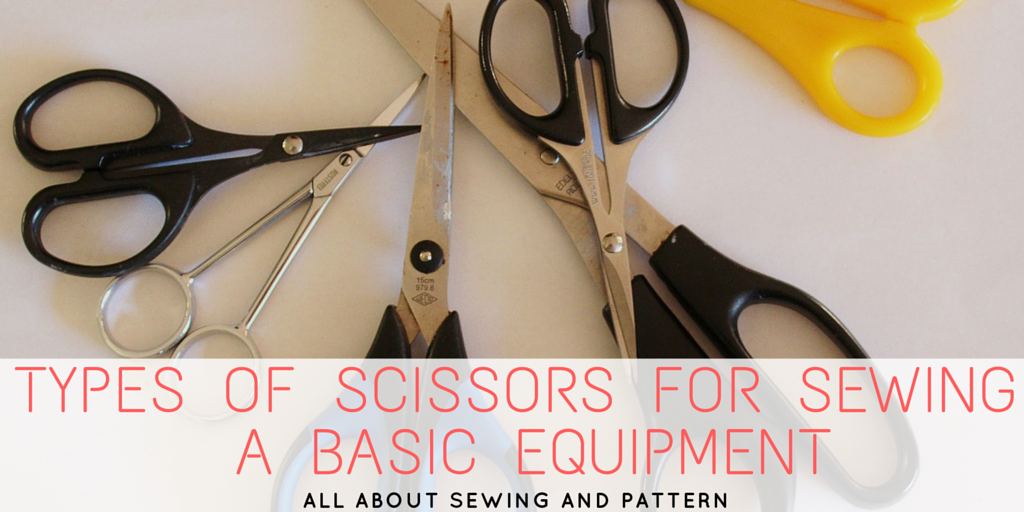 Types Of Scissors For Sewing A Basic Equipment Dresscrafts